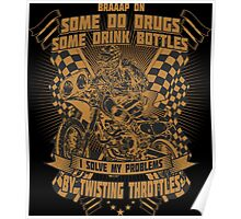 Braaap On Some Do Drugs Some Drink Bottles I Solve My Problems By Twisting Throttles Poster