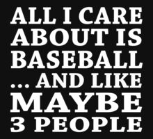 All I Care About Is Baseball... And Like Maybe 3 People - Custom Tshirts by custom111