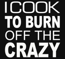 I Cook To Burn Off The Crazy - Tshirts & Hoodies by custom111