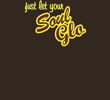 Just let your Soul Glo Unisex T-Shirt