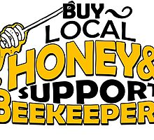 BUY LOCAL HONEY & SUPPORT BEEKEEPERS by fancytees