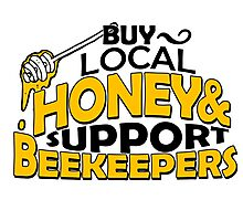 BUY LOCAL HONEY & SUPPORT BEEKEEPERS Photographic Print