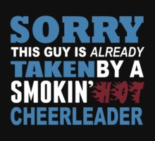 Sorry This Guy Is Already Taken By A Smokin Hot Cheerleader - Tshirts & Hoodies by custom111
