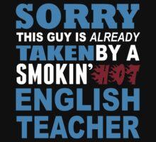 Sorry This Guy Is Already Taken By A Smokin Hot English Teacher - Tshirts & Hoodies by custom111