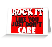 Rock It Like You Just Don't Care Greeting Card