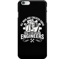All Men Are Created Equal Then A Few Become Engineers iPhone Case/Skin