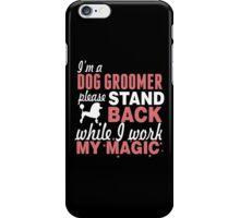 I'm A Dog Groomer Please Stand Back While I Work My Magic iPhone Case/Skin