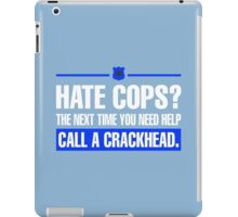 Hate Cops? The Next Time You Need Help Call A Crackhead iPad Case/Skin