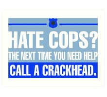 Hate Cops? The Next Time You Need Help Call A Crackhead Art Print
