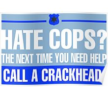 Hate Cops? The Next Time You Need Help Call A Crackhead Poster