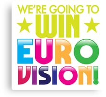 We're going to WIN EUROVISION! Canvas Print