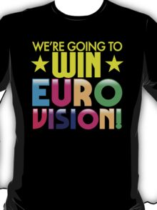 We're going to WIN EUROVISION! T-Shirt