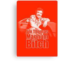 I'm Thomas Magnum B*tch Canvas Print