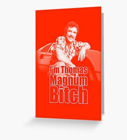 I'm Thomas Magnum B*tch Greeting Card
