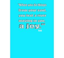 Rumi Quote: the soul moves like a river of joy Photographic Print