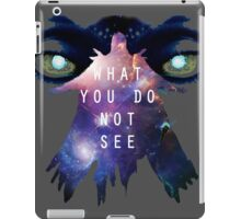What You Do Not See iPad Case/Skin