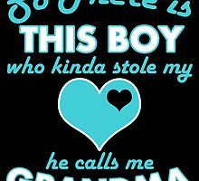 SO THERE IS THIS BOY WHO KINDA STOLE MY LOVE HE CALLS ME GRANDMA by birthdaytees