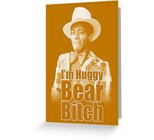 I'm Huggy Bear B*tch ! Greeting Card