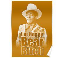 I'm Huggy Bear B*tch ! Poster