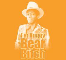 I'm Huggy Bear B*tch ! by Daniel Armonia