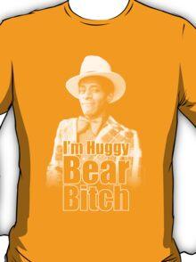 I'm Huggy Bear B*tch ! T-Shirt
