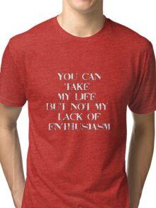 Threats are useless... Tri-blend T-Shirt