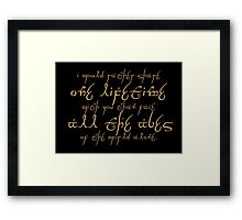 I would rather share a Lifetime with you than face all the Ages of the world alone! Arwen Framed Print