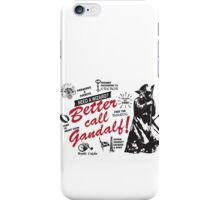 Better call Gandalf iPhone Case/Skin