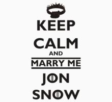 Game of Thrones Keep Calm Marry Me Jon Snow by dcmusic