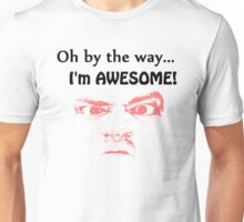 Oh by the way...I'm AWESOME! Unisex T-Shirt