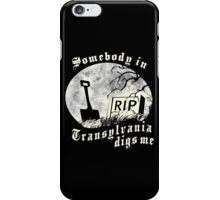 Somebody in Transylvania Digs Me iPhone Case/Skin