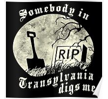 Somebody in Transylvania Digs Me Poster