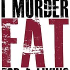 I Murder Fat For A Living by mralan