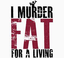 I Murder Fat For A Living Unisex T-Shirt