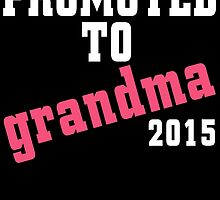 PROMOTED TO GRANDMA 2015 by BADASSTEES