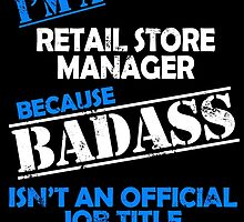 I'm A Retail Store Manager Because Badass Isn't An Official Job Tittke by birthdaytees