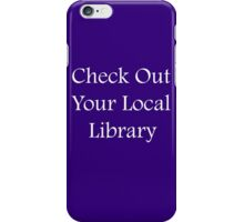 Check Out Your Local Library - Fundraiser iPhone Case/Skin