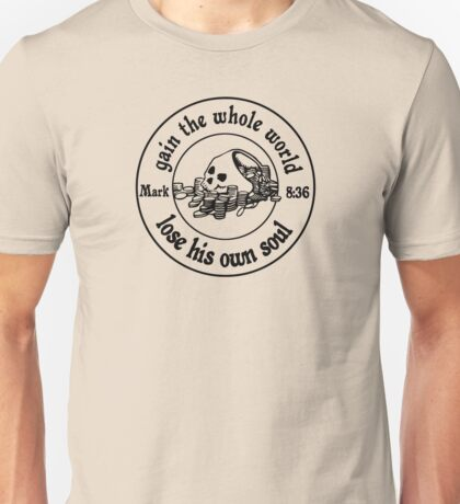 MARK 8:36 YOU CANT TAKE IT WITH YOU Unisex T-Shirt