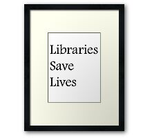 Libraries Save Lives - Fundraiser Framed Print