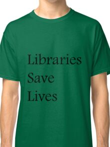 Libraries Save Lives - Fundraiser Classic T-Shirt