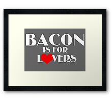 Bacon Is For Lovers Framed Print