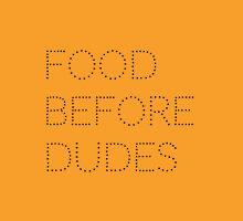 Food Before Dudes Unisex T-Shirt