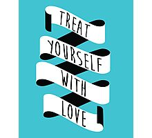 Treat Yourself with Love (Banner) Photographic Print