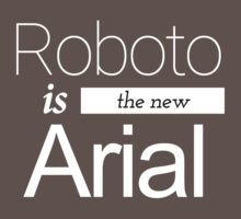 Roboto is the new Arial (white) by VincenTimes