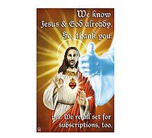 We know God & Jesus, thank you. Photographic Print