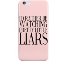 Rather Be Watching Pretty Little Liars... iPhone Case/Skin