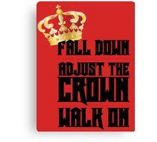 Fall Down, Adjust the Crown, Walk on Canvas Print