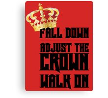 Fall Down, Adjust the Crown, Walk on Canvas Print
