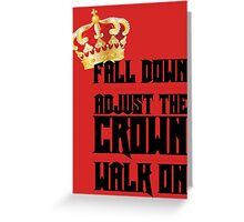 Fall Down, Adjust the Crown, Walk on Greeting Card
