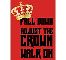 Fall Down, Adjust the Crown, Walk on Photographic Print